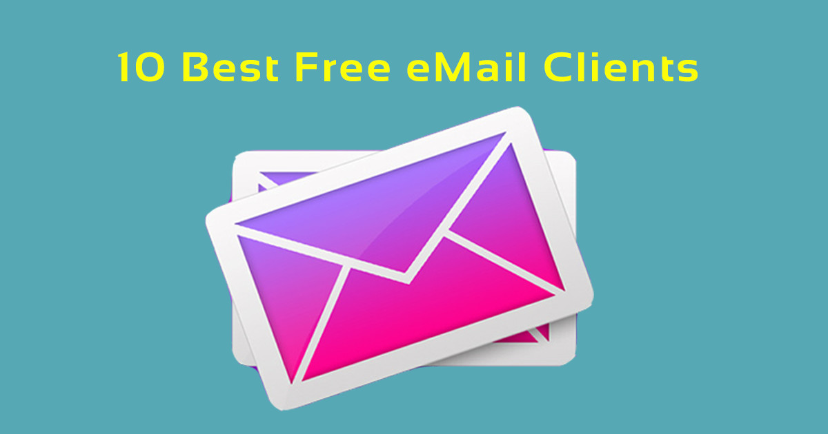10 Best Free Email Clients For Windows 10 Mac Linux Android